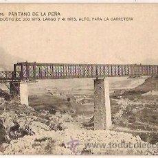 Postales: ANTIGUA POSTAL SERIE B 19 PANTANO DE LA PEÑA VIADUCTO DE 200 MTS LARGO Y 40 MTS ALTO PARA LA CARRETE. Lote 49157440
