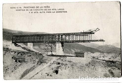 HUESCA PANTANO DE LA PEÑA MONTAJE VIADUCTO PARA LA CARRETERA IMP. HAUSER Y MENET (Postales - España - Aragón Antigua (hasta 1939))