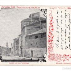 Postales: ZARAGOZA 1908 CENTENARIO SITIOS. CALLE DE LAS TENERIAS. TEXTO MANUEL LINARES RIVAS TIP. CASAÑAL. Lote 140532114