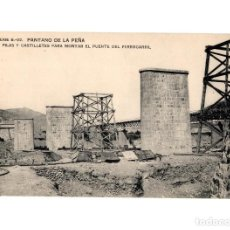 Postales: PANTANO DE LA PEÑA.(HUESCA).- PILAS Y CASTILLETES PARA MONTAR EL PUENTE DEL FERROCARRIL.. Lote 234821135