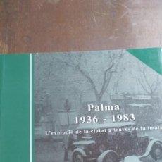 Postales: PALMA 1936-1983 L'EVOLUCIÓ DE LA CIUTAT A TRAVÉS DE LA IMATGE - 2008 - MALLORCA, PYMY 23. Lote 236150880