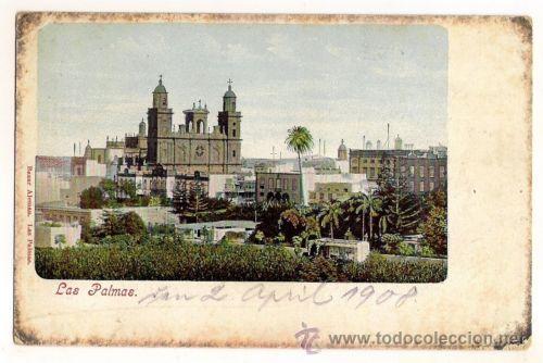 BONITA TARJETA POSTAL DE LAS PALMAS DE GRAN CANARIA: CATEDRAL Y ALREDEDORES 1908 (Postales - España - Canarias Antigua (hasta 1939))