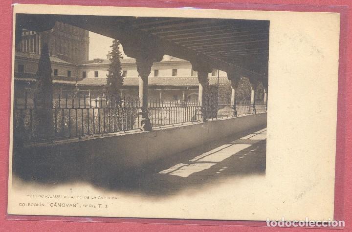 TOLEDO, CLAUSTRO ALTO DE LA CATEDRAL CANOVAS SERIE T 3, SIN CIRCULAR , REVERSO SIN PARTIR VER FOTOS (Postales - España - Castilla La Mancha Antigua (hasta 1939))