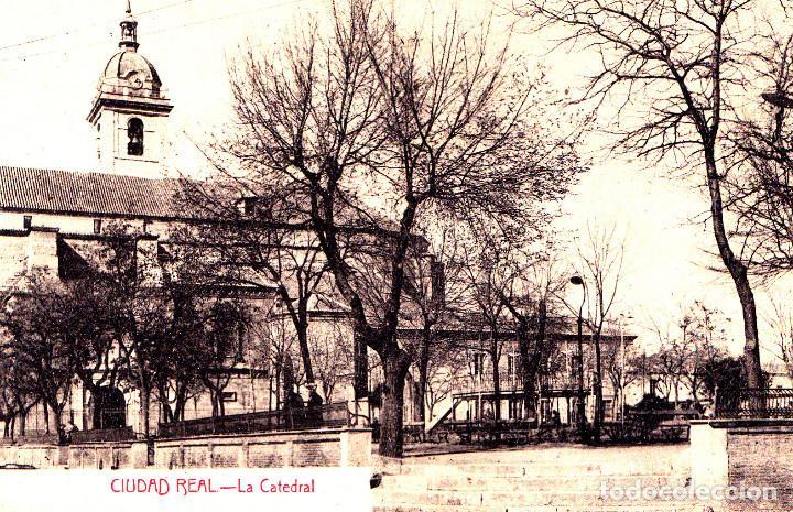 CIUDAD REAL - LA CATEDRAL (Postales - España - Castilla La Mancha Antigua (hasta 1939))