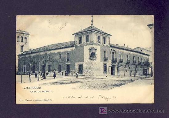 POSTAL DE VALLADOLID: CASA DE FELIPE II (HAUSER Y MENET NUM.474) (Postales - España - Castilla y León Antigua (hasta 1939))