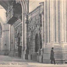 Postales: CATEDRAL DE PALENCIA.- NAVE IZQUIERDA. Lote 55704129