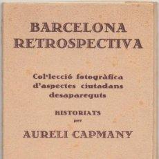 Postales: BARCELONA RETROSPECTIVA. COL·LECCIÓ D'ASPECTES CIUTADANS DESAPAREGUTS HISTORIATS PER AURELI CAPMANY.. Lote 33740481