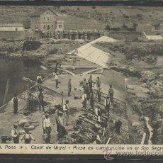 Postales: PONS - Nº 1 - CANAL DE URGEL - PRESA EN CONSTRUCCION EN EL RIO SEGRE -.J.O. - (16.417). Lote 37592549