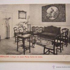 Postales: POSTAL. TARRAGONA. COLEGIO DE JESÚS-MARÍA. SALÓN DE VISITAS. Nº1. CIRCULADA 1928.. Lote 41967906
