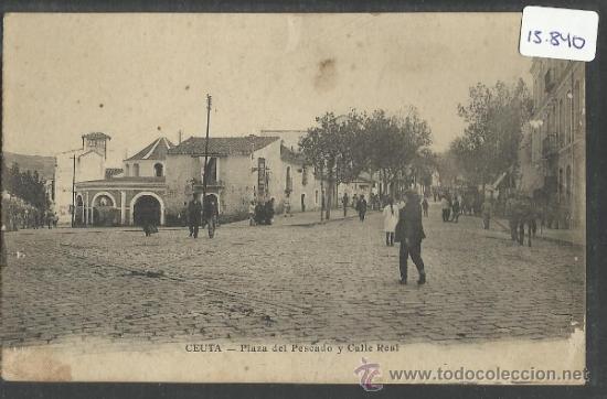 CEUTA - PLAZA DEL PESCADO Y CALLE REAL - ED. ARRIBAS - (15.840) (Postales - España - Ceuta Antigua (hasta 1939))
