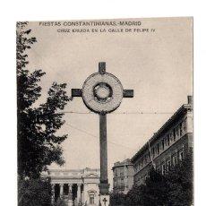 Postales: MADRID.- FIESTAS CONSTANTINIANAS. CRUZ ERIJIDA EN LA CALLE FELIPE IV.. Lote 122305063