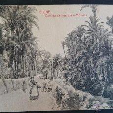 Postales: ELCHE, ALICANTE, CAMINO DE HUERTOS Y MOLINOS. Lote 50687522