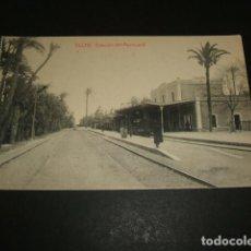 Postales: ELCHE ALICANTE ESTACION DEL FERROCARRIL. Lote 92284815