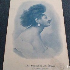 Postales: LES DERNIERS AZTEQUES. LA FEMME BARTOLA. Lote 64008259