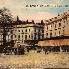 Postales: POSTAL DE TOULOUSE PLACE ET SQUERE WILSON. Lote 25358553