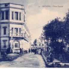 Postales: MARRUECOS - ALCAZAR - PLAZA DE ESPAÑA . Lote 41498463