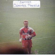 Coleccionismo deportivo: FOTO DE BARTHEZ CON EL OLIMPIQUE DE MARSELLA - GOLY. Lote 23126736