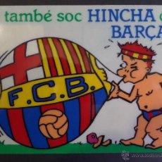 Coleccionismo deportivo: POSTAL DE MATERIAL PLASTICO -JO TAMBE SOC HINCHA DEL BARÇA-. Lote 48724267