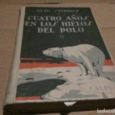 Coleccionismo deportivo: MARAVILLOSO LIBRO CUATRO AÑOS EN LOS HIELOS DEL POLO II ESPASA CALPE 1921 PESA 1010 GRAMOS. Lote 147409882