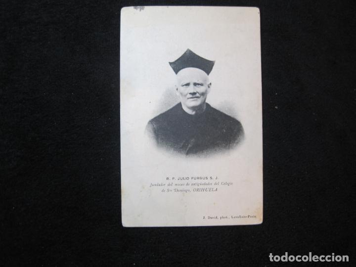 R.P. JULIO FURGUS-FUNDADOR MUSEO ANTIGUEDADES...-ORIHUELA-POSTAL ANTIGUA-(80.443) (Postales - España - Galicia Antigua (hasta 1939))