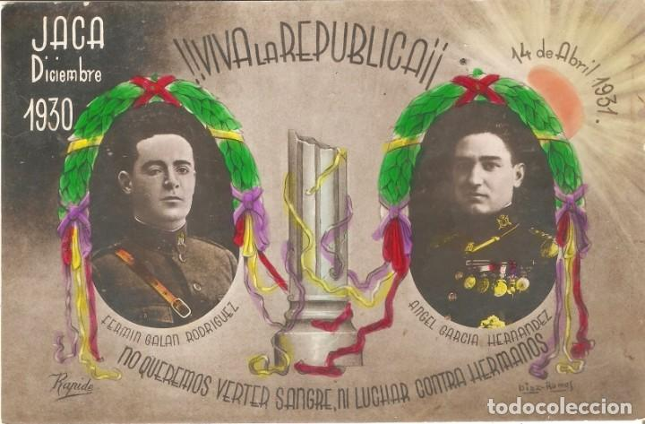 Postales: VIVA LA REPÚBLICA JACA DICIEMBRE 1930 A LA MEMORIA DE LOS HÉROES DE JACA VER REVERSO - Foto 2 - 190290563