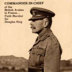 Postales: COMMANDER IN CHIEF OF THE BRITISH ARMIES IN FRANCE - FIELD MARSHAL SIR DOUGLAS HAIG. Lote 183713236
