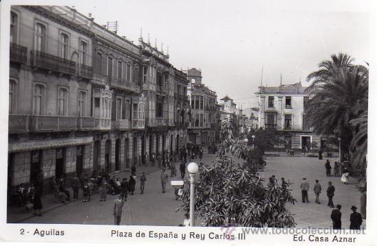 AGUILAS (MURCIA).- PLAZA DE ESPAÑA Y REY CARLOS III.- EDIC. CASA AZNAR Nº 2.- FOTOGRÁFICA. (Postales - España - Murcia Moderna (desde 1.940))
