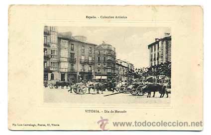 VITORIA DIA DE MERCADO. COLECCION ARTISTICA. ED. PIO LUIS LARRAÑAGA. ESCRITA (Postales - España - Pais Vasco Antigua (hasta 1939))