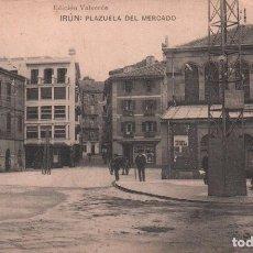 Postales: POSTAL IRUN - PLAZUELA DEL MERCADO / EDICION VALVERDE - FOTOTIPIA HAUSER Y MENET /P.MUNDI/P.VASCO-56. Lote 103913539