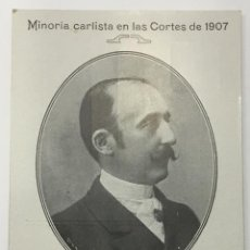 Postales: MINORIA CARLISTA EN LAS CORTES DE 1907. ENRIQUE AGUILERA Y GAMBOA. MARQUES CONDE GRANDE DE ESPAÑA. Lote 134528558