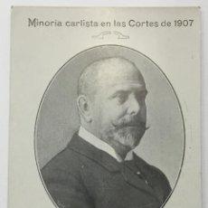 Postales: MINORIA CARLISTA EN LAS CORTES DE 1907. JOSE DE SUELVES MONTAGUT. DIPUTADO POR TARRAGONA. . Lote 134534362