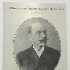 Postales: MINORIA CARLISTA EN LAS CORTES DE 1907. JOAQUIN LLORENS Y F. DE CORDOBA. DIPUTADO POR ESTELLA. Lote 134537634