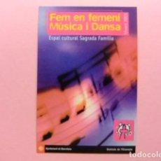 Postales: POSTAL PUBLICITARIA - FEM EN FEMENÍ MUSICA I DANSA (ESPAI CULTURAL SAGRADA FAMILIA) . Lote 170978132