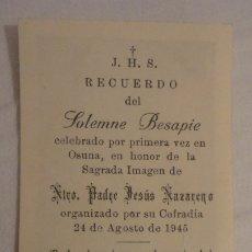 Postales: RECUERDO SOLEMNE BESAPIE.CRISTO JESUS NAZARENO.OSUNA 1945. Lote 177519289
