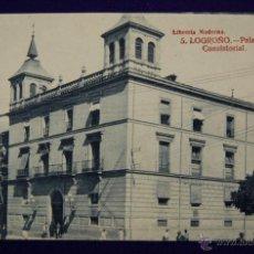 Postcards - POSTAL DE LOGROÑO (LA RIOJA). PALACIO CONSISTORIAL. EDICIONES LIBRERIA MODERNA. AÑOS 20. - 42776891