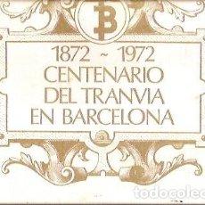 Postales: BLOC DE 56 POSTALES 1872 1972 CENTENARIO DEL TRANVIA EN BARCELONA. Lote 63335988