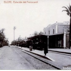 Postales: ELCHE-ESTACIÓN DEL FERROCARRIL -REPRO 2000.. Lote 109133939