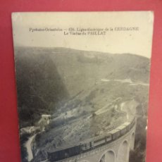 Postales: PIRINEOS ORIENTALES. LINEA ELÉCTRICA DE LA CERDAÑA. FERROCARRIL SOBRE EL VIADUCTO DE PAILLAT. Lote 115664171