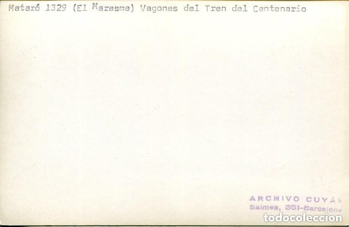 Postales: MATARÓ-FERROCARRIL-VAGONES DEL TREN DEL CENTENARIO-FOTOGRÁFICA CUYÁS 1329 - Foto 2 - 147420102