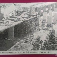 Postales: ESTACION NUEVA CONSTRUCCION DE LOS ANDENES TREN GERONA GIRONA. Lote 207822830