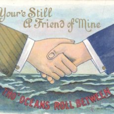 Postales: POSTAL INGLESA. YOURÉ STILL A FRIEND OF MINE. THO´OCEANS ROLL BETWEEN. COLOR, SIN CIRCULAR, C. 1915. Lote 49487575