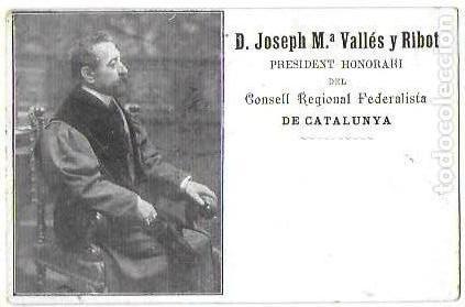 P-9073. POSTAL D. JOSEPH Mª VALLES RIBOT. PDTE. CONSELL REGIONAL FEDERALISTA DE CATALUNYA. (Postales - Varios)