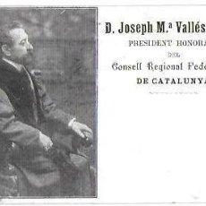 Postales: P-9073. POSTAL D. JOSEPH Mª VALLES RIBOT. PDTE. CONSELL REGIONAL FEDERALISTA DE CATALUNYA.. Lote 148027754