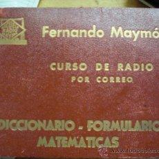 Radios antiguas: CURSO DE RADIO POR CORREO DICCIONARIO FORMULARIO MATEMATICAS FERNANDO MAYMO GASTOS DE ENVIO GRATIS. Lote 20178154