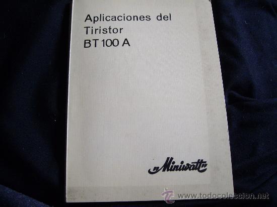 APLICACIONES DEL TIRISTOR BT100 A-MINIWAT (Radios, Gramófonos, Grabadoras y Otros - Catálogos, Publicidad y Libros de Radio)