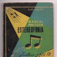 Radios antiguas: MANUAL PRÁCTICO DE ESTEREOFONÍA - CLIVE SINCLAIR - 1963 - PARANINFO - V. DETALLES - RARO. Lote 27340985