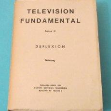 Radios antiguas: TELEVISIÓN FUNDAMENTAL. TOMO II. DEFLEXIÓN. Lote 28770058