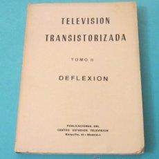 Radios antiguas: TELEVISIÓN TRANSISTORIZADA. TOMO II. DEFLEXIÓN. CENTRO ESTUDIOS TELEVISIÓN. Lote 28770092