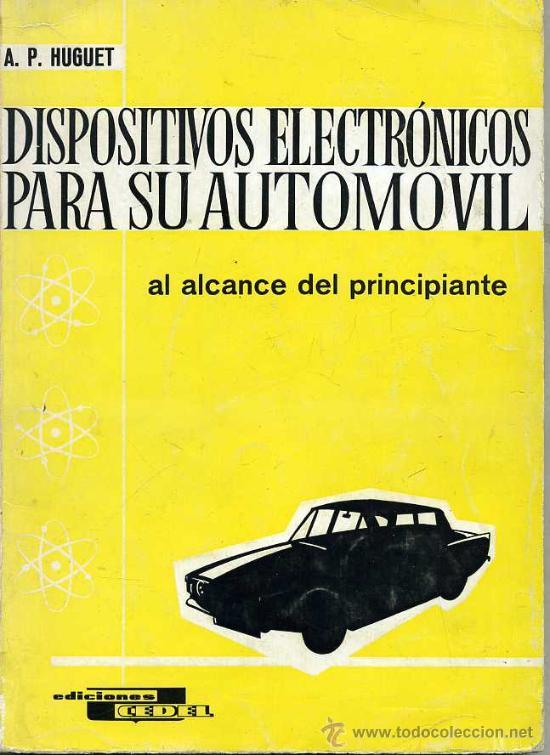 HUGUET : DISPOSITIVOS ELECTRÓNICOS PARA SU AUTOMÓVIL AL ALCANCE DEL PRINCIPIANTE (CEDEL, 1967) (Radios, Gramófonos, Grabadoras y Otros - Catálogos, Publicidad y Libros de Radio)