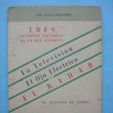 Radios antiguas: TRES INVENTOS NOTABLES DE LA ERA ATÓMICA. LA TELEVISIÓN. EL OJO ELÉCTRICO. EL RADAR. Lote 32024693